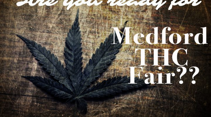 Who's ready for THC Fair in Medford, Oregon??